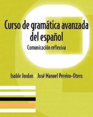 Curso De Gramtica Avanzada Del Espanol By Jordan, Isolde/ Otero, Jose Manuel Pereiro