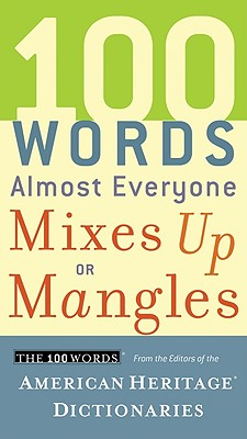 100 Words Almost Everyone Mixes Up or Mangles By American Heritage Dictionaries (EDT)